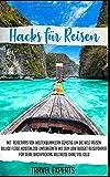 Hacks für Reisen: Mit Reisetipps von Weltenbummlern günstig um die Welt reisen. Billige Flüge, kostenlose Unterkünfte mit dem Low Budget Reiseführer für Deine Backpacking Weltreise ohne viel Geld